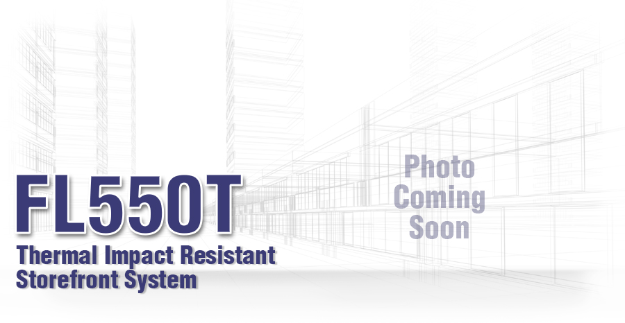 FL550T Thermal Impact-Resistant Storefront System